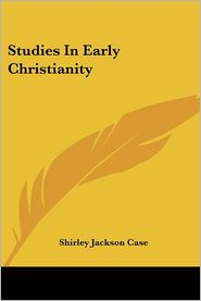 Studies in Early Christianity - Shirley Jackson Case (Editor)