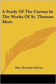 A Study of the Cursus in the Works of St Thomas More - Mary Rosenda Sullivan