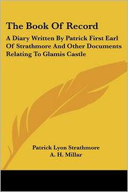 Book of Record: A Diary Written by Patrick First Earl of Strathmore and Other Documents Relating to Glamis Castle - Patrick Lyon Strathmore, A.H. Millar (Editor)