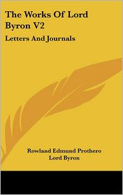 Works of Lord Byron V2: Letters and Journals - Lord Byron, Rowland Edmund Prothero (Editor)
