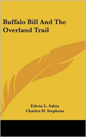 Buffalo Bill and the Overland Trail - Edwin L. Sabin, Charles H. Stephens (Illustrator)