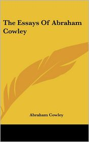 Essays of Abraham Cowley - Abraham Cowley