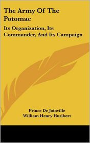Army of the Potomac: Its Organization, Its Commander, and Its Campaign - Prince De Joinville, William Henry Hurlbert (Translator)