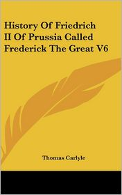 History Of Friedrich Ii Of Prussia Called Frederick The Great V6 - Thomas Carlyle