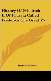 History Of Friedrich Ii Of Prussia Called Frederick The Great V7 - Thomas Carlyle