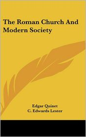 The Roman Church and Modern Society - Edgar Quinet, Charles Edwards Lester (Editor), C. Edwards Lester (Editor)