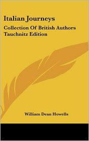 Italian Journeys: Collection of British Authors Tauchnitz Edition - William Dean Howells