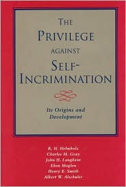 The Privilege Against Self-Incrimination: Its Origins and Development - R.H. Helmholz, John H. Langbein, Charles M. Gray, Eben Moglen
