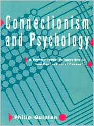 Connectionism and Psychology: A Psychological Perspective on New Connectionist Research - Philip T. Quinlan