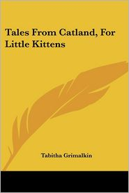 Tales from Catland, for Little Kittens - Tabitha Grimalkin