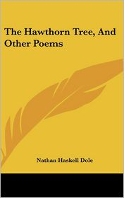 Hawthorn Tree, and Other Poems - Nathan Haskell Dole