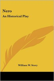 Nero: An Historical Play - William W. Story