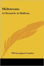 Midstream: A Chronicle at Halfway - Will Levington Comfort