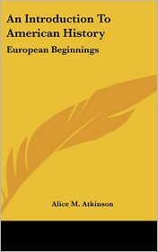 An Introduction to American History: European Beginnings - Alice M. Atkinson