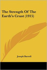 The Strength Of The Earth'S Crust (1915) - Joseph Barrell