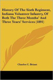 History of the Sixth Regiment, Indiana Volunteer Infantry, of Both the Three Months' and Three Years' Services - Foreword by Charles C. Briant