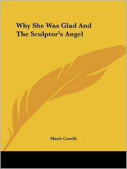 Why She Was Glad and the Sculptor's Ange - Marie Corelli