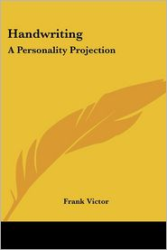 Handwriting: A Personality Projection - Frank Victor
