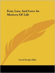 Fear, Law, and Love as Motives of Life - Newell Dwight Hillis