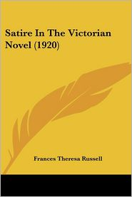Satire In The Victorian Novel (1920) - Frances Theresa Russell