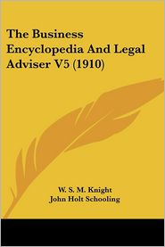 Business Encyclopedia and Legal Adviser V5 - W.S.M. Knight, John Holt Schooling (Illustrator)