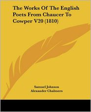 The Works Of The English Poets From Chaucer To Cowper V20 (1810) - Samuel Johnson, Alexander Chalmers