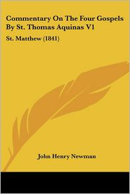 Commentary on the Four Gospels by St. Thomas Aquinas V1: St. Matthew (1841) - John Henry Newman