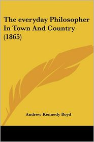 The Everyday Philosopher in Town and Country (1865) - Andrew Kennedy Hutchinson Boyd