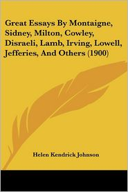 Great Essays by Montaigne, Sidney, Milton, Cowley, Disraeli, Lamb, Irving, Lowell, Jefferies, and Others (1900) - Helen Kendrick Johnson