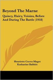 Beyond the Marne: Quincy, Huiry, Voisins, Before and During the Battle (1918) - Henriette Cuvru-Magot, Katharine Babbitt (Translator)