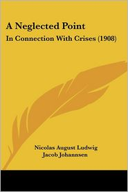 A Neglected Point: In Connection with Crises (1908) - Nicolas August Ludwig Jacob Johannsen