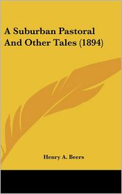 A Suburban Pastoral and Other Tales - Henry A. Beers