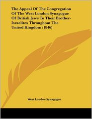 The Appeal Of The Congregation Of The West London Synagogue Of British Jews To Their Brother-Israelites Throughout The United Kingdom (1846) - West London Synagogue
