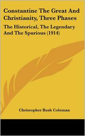 Constantine the Great and Christianity, Three Phases: The Historical, the Legendary and the Spurious (1914)