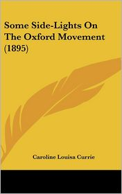 Some Side-Lights on the Oxford Movement - Caroline Louisa Currie