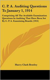C.P.A. Auditing Questions To January 1, 1914 - Harry Clark Bentley (Editor)