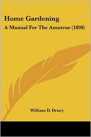 Home Gardening: A Manual for the Amateur (1898) - William D. Drury