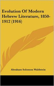 Evolution of Modern Hebrew Literature, 1850-1912 (1916) - Abraham Solomon Waldstein