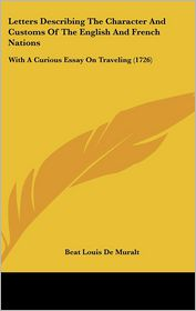 Letters Describing The Character And Customs Of The English And French Nations - Beat Louis De Muralt