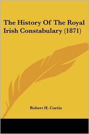 The History of the Royal Irish Constabulary (1871) - Robert H. Curtis