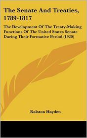 The Senate And Treaties, 1789-1817 - Ralston Hayden