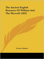 The Ancient English Romance Of William And The Werwolf (1832)