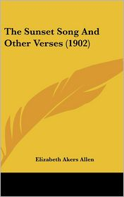 The Sunset Song And Other Verses (1902) - Elizabeth Akers Allen