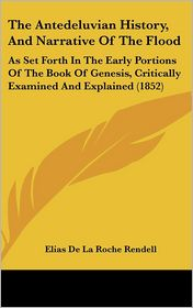 The Antedeluvian History, And Narrative Of The Flood - Elias De La Roche Rendell