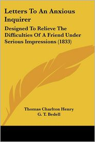 Letters To An Anxious Inquirer - Thomas Charlton Henry, G. T. Bedell (Introduction)