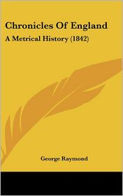 Chronicles of England: A Metrical History (1842) - George Raymond
