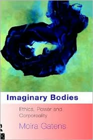 Imaginary Bodies: Ethics, Power and Corporeality - Moira Gatens