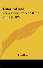 Historical And Interesting Places Of St. Louis (1909) - Idress Head