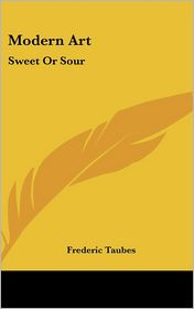 Modern Art: Sweet or Sour - Frederic Taubes