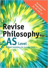 Revise Philosophy for AS Level - Michael Lacewing